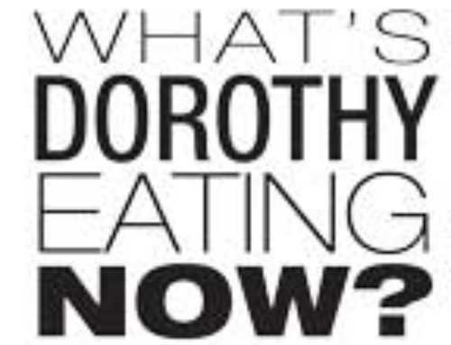 What's Dorothy Eating Now?